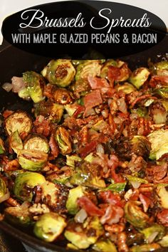 Roasted Brussels Sprouts with Maple Glazed Pecans and Bacon - a hearty holiday side dish!