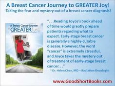 """""""A Breast Cancer Journey to GREATER Joy!  Taking the fear and mystery out of a breast cancer diagnosis!""""  God forbid, but if you ARE diagnosed with Stage 2 invasive ductal carcinoma, this is the book for you!  Get it at www.GoodShortBooks.com!"""