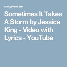 Sometimes It Takes A Storm by Jessica King - Video with Lyrics - YouTube