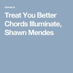 Treat You Better Chords Illuminate, Shawn Mendes