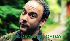 Every day is a Dave kind of day