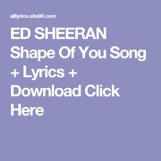 ED SHEERAN Shape Of You Song + Lyrics + Download  Click Here Ocean Song Lyrics, Oceans Song, Love Songs Lyrics, Shape Of You Song, Keep The Family Close, Green Day Revolution Radio, Songs About Fire, Radio Song, Depeche Mode