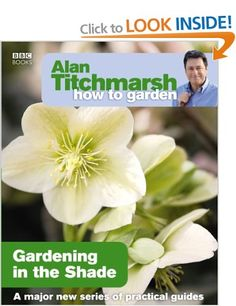 Alan Titchmarsh How to Garden: Gardening in the Shade: Amazon.co.uk: Alan Titchmarsh: Books