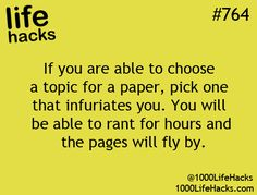 Stuck choosing a topic for a paper? Pick one that infuriates you, you'll be able to rant forever.