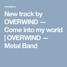 New track by OVERWIND — Come into my world   OVERWIND — Metal Band