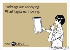 Hashtags are annoying #HashTagsAreAnnoying