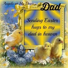 Happy Easter in heaven Daddy! Love & miss you <3