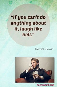 """If you can't do anything about it, laugh like hell."" David Cook #quotes"