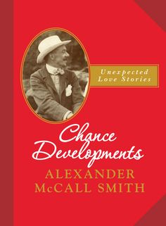 August ¦¦ Chance Developments: Unexpected Love Stories by Alexander McCall Smith Book Club Books, New Books, Unexpected Love, Quick Reads, Literary Fiction, Book Photography, White Photography, Festival 2016, Finding Joy