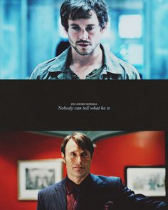 He looks normal. Nobody can tell what he is. Hannibal. Hugh Dancy and Mads Mikkelsen.