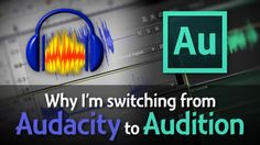 Why I'm Switching from Audacity to Adobe Audition for Podcasting, and why you shouldn't