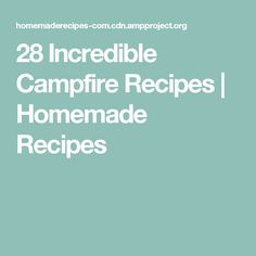 28 Incredible Campfire Recipes | Homemade Recipes
