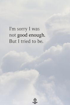 I'm sorry I was not good enough. Im Lost Quotes, Feeling Lost Quotes, Im Sorry Quotes, Try Quotes, Sad Girl Quotes, Feeling Broken Quotes, Quotes Deep Feelings, Real Quotes, Mood Quotes