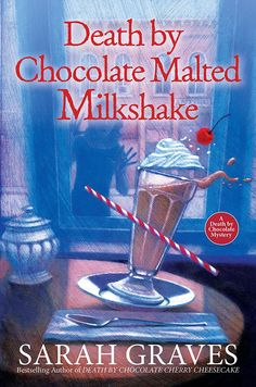 Death by Chocolate Malted Milkshake (A Death by Chocolate Mystery) Sarah Graves: Books Chocolate Moose, Chocolate Malt, Death By Chocolate, Chocolate Treats, Malt Milkshake, Chocolate Milkshake, Sarah Graves, Good Books, My Books