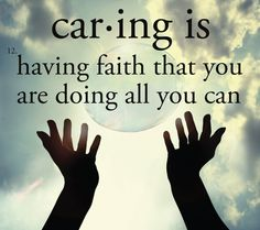 Caring is having faith that you are doing all you can