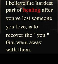 Healing after losing someone you love Great Quotes, Quotes To Live By, Me Quotes, Inspirational Quotes, Loss Quotes, Moving Quotes, Motivational, Meaningful Quotes, The Words