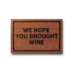 We hope you brought wine