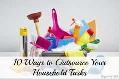 10 Ways to Outsource Your Household Tasks | Organize 365