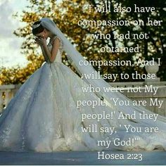 Hosea ~ The Lord's promise for the Gentiles - the promise that we could be His Bride is an incredible, joyous, overwhelming promise! ~ You are my God! Jesus Christus, Bride Of Christ, Prayer Verses, Daughters Of The King, Women Of Faith, Prayer Warrior, Lord And Savior, Godly Woman, Christen