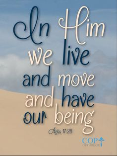 Acts 17:28 for in Him we live and move and have our being.