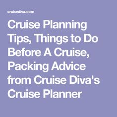 Cruise Planning Tips, Things to Do Before A Cruise, Packing Advice from Cruise Diva's Cruise Planner