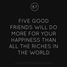 Five good friends will do more for your happiness than all the riches in the world Great Quotes, Quotes To Live By, Inspirational Quotes, Awesome Quotes, Motivational, True Love, 5 Best Friends, Words Worth, Thats The Way