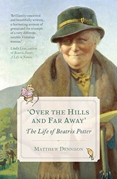 """Matthew Dennison - """"over the hills and far away - the life of Beatrix Potter"""""""
