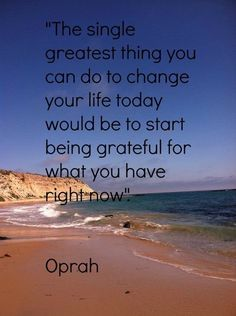 The single greatest thing you can do to change your life today would be to start being grateful for what you have today. - Oprah Valk Chuah Mall at Lawson Heights Gratitude Quotes, Positive Quotes, Motivational Quotes, Inspirational Quotes, Grateful Quotes, Oprah Winfrey, Great Quotes, Quotes To Live By, Awesome Quotes