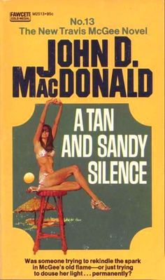 A Tan and Sandy Silence, by John D. MacDonald Fawcett Gold Medal 1972 Cover art by Robert McGinnis in the Travis McGee series Best Book Covers, Vintage Book Covers, Book Cover Art, Comic Book Covers, Detective, Pulp Fiction Book, Old Flame, Robert Mcginnis, Cool Books