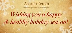As 2015 draws to a close, all of us at the Asarch Center take time to reflect on the past year. Each and every member of our team is thankful for you, our patients. We are inspired and energized by you each and every day. When we receive feedback, like the letter below, we feel fortunate to be able to care for you and your skin health needs year after year. Thank you for a wonderful year and have a healthy and happy holiday season!