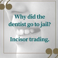 Dentaltown - Q: Why did the dentist go to jail?   A: Incisor trading.