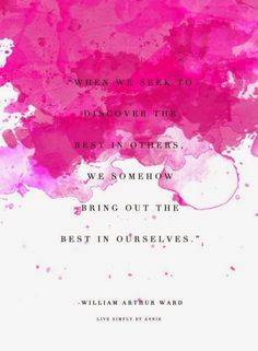 When we seek to discover the best in others. We somehow bring out the best in ourselves. - William Arthur Ward