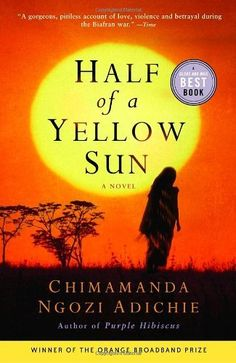Half of a Yellow Sun by Chimamanda Ngozi Adichie  With effortless grace, celebrated author Chimamanda Ngozi Adichie illuminates a seminal moment in modern African history: Biafra's impassioned struggle to establish an independent republic in southeastern Nigeria during the late 1960s.