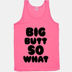 Big Butt So What #big #butt #booty #squat #workout #fitness #pink