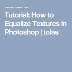 Tutorial: How to Equalize Textures in Photoshop | tolas
