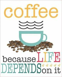 #Coffee because LIFE depends on it.
