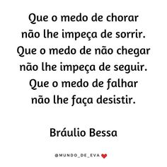 "Mundo de Eva ❣ on Instagram: ""Trecho do Poema: Medo de Bráulio Bessa #poema #trechos #brauliobessa #bráuliobessa #poesia #medo #mundodeeva 👉siga: @mundodeeva"" Good Vibes, Slogan, Positivity, Kaizen, Thoughts, Zip, Instagram, Motivational Quotes For Life, Quotes Motivation"