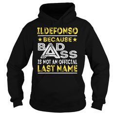ILDEFONSO Because BADASS is not an Official Last Name Shirts #Ildefonso