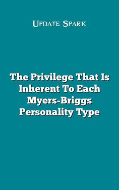 The Privilege That Is Inherent To Each Myers-Briggs Personality Type