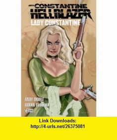 Hellblazer Lady Constantine (9781401209421) Andy Diggle, Goran Sudzuka , ISBN-10: 1401209424  , ISBN-13: 978-1401209421 ,  , tutorials , pdf , ebook , torrent , downloads , rapidshare , filesonic , hotfile , megaupload , fileserve