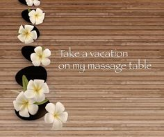 Take a vacation on my massage table