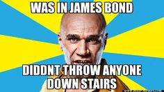 was in James Bond, didn't throw anyone down stairs meme