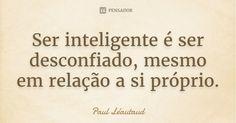 Ser inteligente é ser desconfiado, mesmo em relação a si próprio. — Paul Léautaud