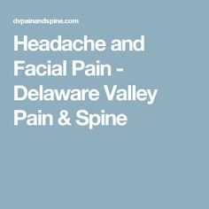 Headache and Facial Pain - Delaware Valley Pain & Spine Delaware Valley, Head Pain, Atypical, Facial, Facial Treatment, Facial Care, Face Care, Face