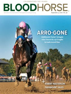 BloodHorse Issue 36, September 3, 2016. Arro-Gone: Juddmonte Farms' Arrogate wins Travers by 13 1/2 lengths in track-record time. Buy this issue: http://shop.bloodhorse.com/collections/current-issue/products/bloodhorse-september-3-2016-print
