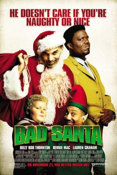 Movies for Christmas, Bad Santa (2003). It's better than you think.