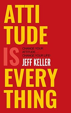 Attitude Is Everything: Change Your Attitude . Change Your Life! Attitude Is Everything: Change Your Attitude . Change Your Life! Jeff Keller out of 5 stars 1305 Paperback Attitude Is Everything, Everything Changes, Good Books, Books To Read, Free Books, Watch Your Words, Best Self Help Books, Important Life Lessons, Motivational Books