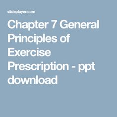 Chapter 7 General Principles of Exercise Prescription -  ppt download