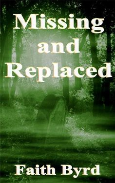 Missing and Replaced by Faith Byrd - http://qtvh.com/yourls/bm
