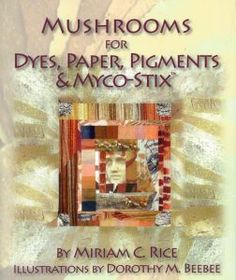 Mushrooms for Dyes, Paper, Pigments & Myco-Stix™